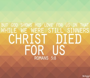 bible-verse-romans-58-but-god-shows-his-love-for-us-in-that-while-we-were-still-sinners-christ-died-for-us-2014